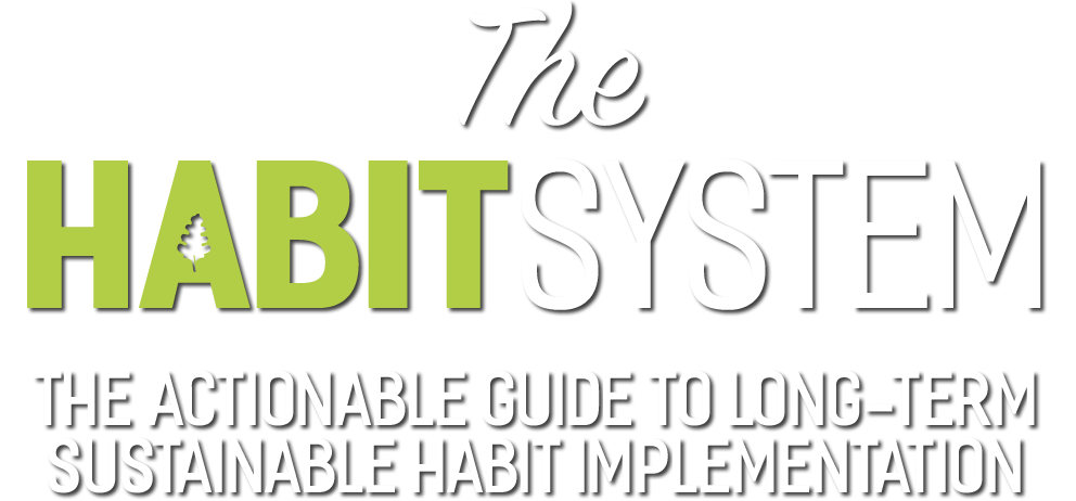 The HabitSystem – The Actionable Guide to Long-Term Sustainable Habit Implementation